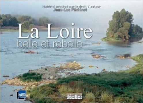 La Loire Belle et rebelle