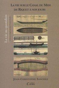 Canalfriends Waterways Bookshop, La vie sur le Canal du Midi de Riquet à nos jours - Quatre siècles d'histoire en Languedoc